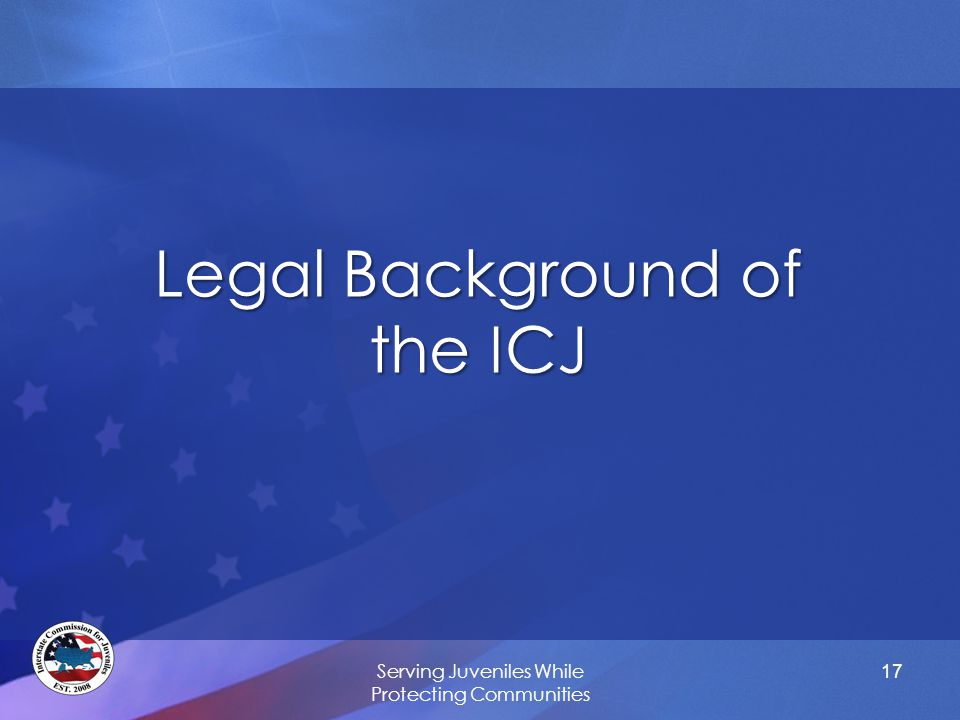 17 Legal Background of the ICJ Serving Juveniles While Protecting Communities