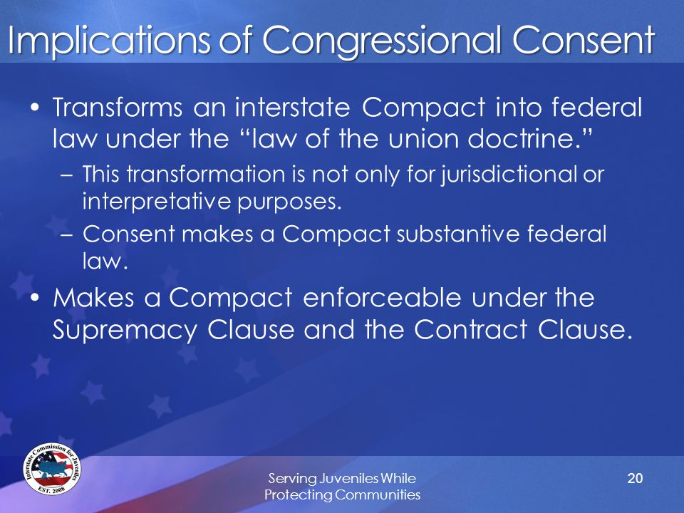 "Implications of Congressional Consent Transforms an interstate Compact into federal law under the ""law of the union doctrine."" –This transformation is"