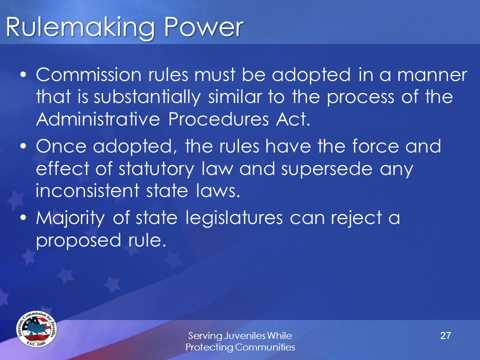 Rulemaking Power Commission rules must be adopted in a manner that is substantially similar to the process of the Administrative Procedures Act. Once