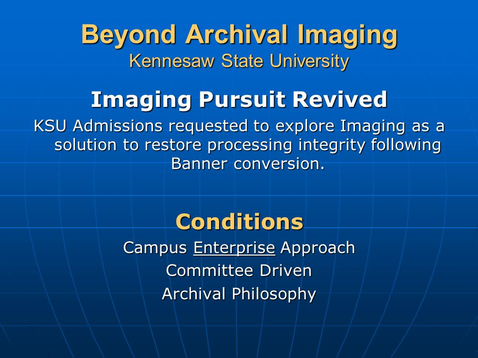 Beyond Archival Imaging Kennesaw State University Campus Users As of October 2003 KSU Imaging supports over 300 authorized users.