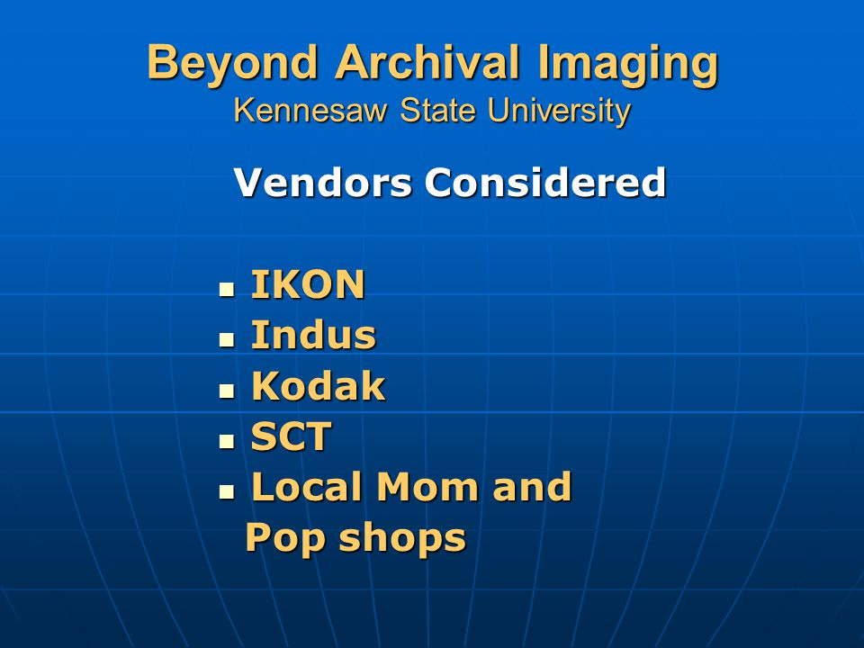 Beyond Archival Imaging Kennesaw State University NolijWeb Archival Imaging – Single Point of Access  Allows immediate access for front office personnel, no more running down files  Permits retrieval of occasional 'lost' documents  Multiple individuals and offices can access a file at the same time