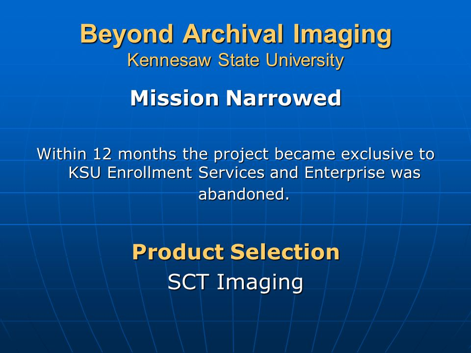 Beyond Archival Imaging Kennesaw State University Installations SCT Imaging was installed early fall 1999 Undergraduate Admissions2 stations Graduate Admissions1 station Registrar1 station Financial Aid1 station Installation was rapid, but service was unreliable.