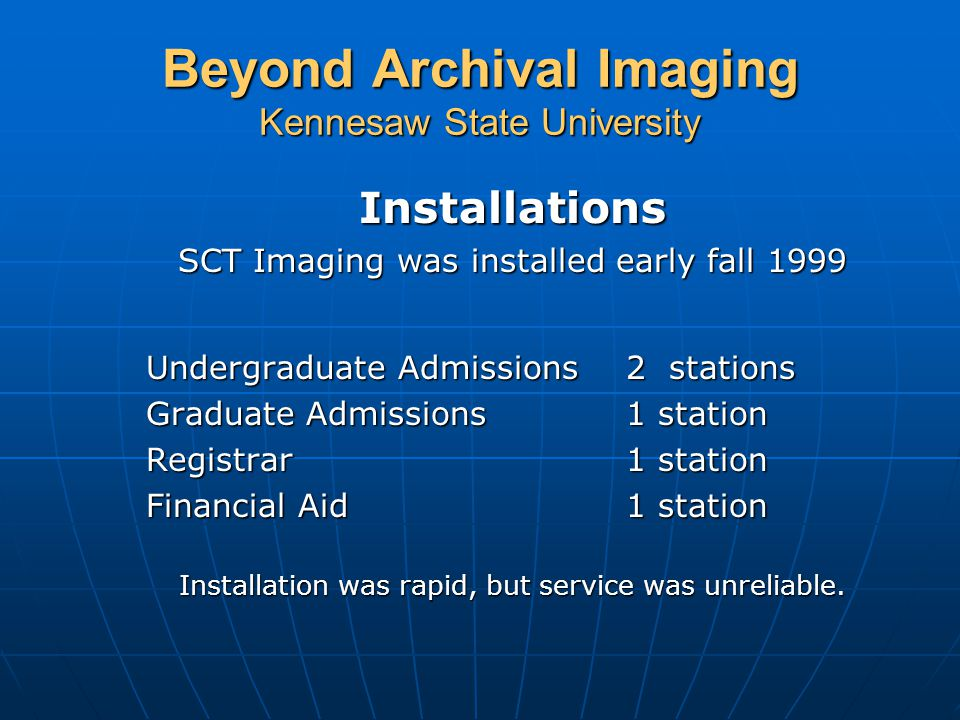 Beyond Archival Imaging Kennesaw State University Work Flow KSU is using workflow for Freshman applicants, electronic folder routing to individual processors.