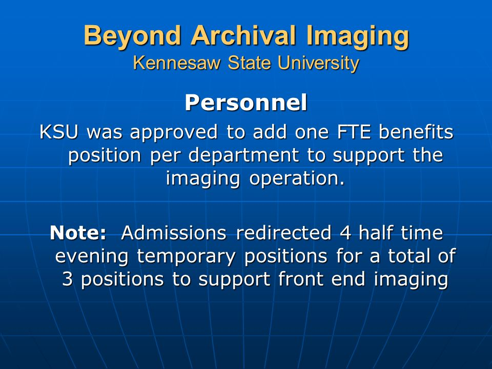 Beyond Archival Imaging Kennesaw State University Word Merge Process  Using BANNER letter generation  Merge to WORD Document  Process separates into individual letters and drops into the electronic file  Eliminate printing, scanning, indexing of hard copy letters