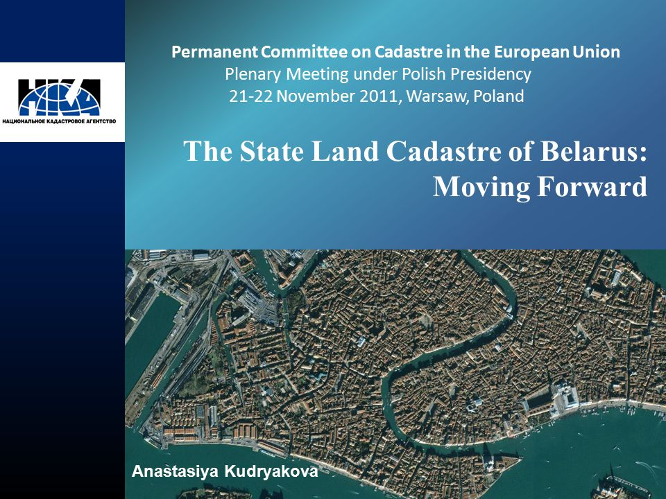 The State Land Cadastre of Belarus: Moving Forward Permanent Committee on Cadastre in the European Union Plenary Meeting under Polish Presidency 21-22