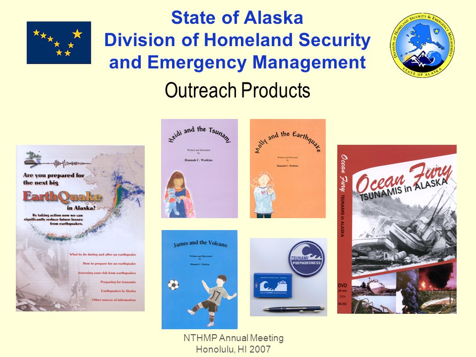 NTHMP Annual Meeting Honolulu, HI 2007 State of Alaska Division of Homeland Security and Emergency Management Outreach Products