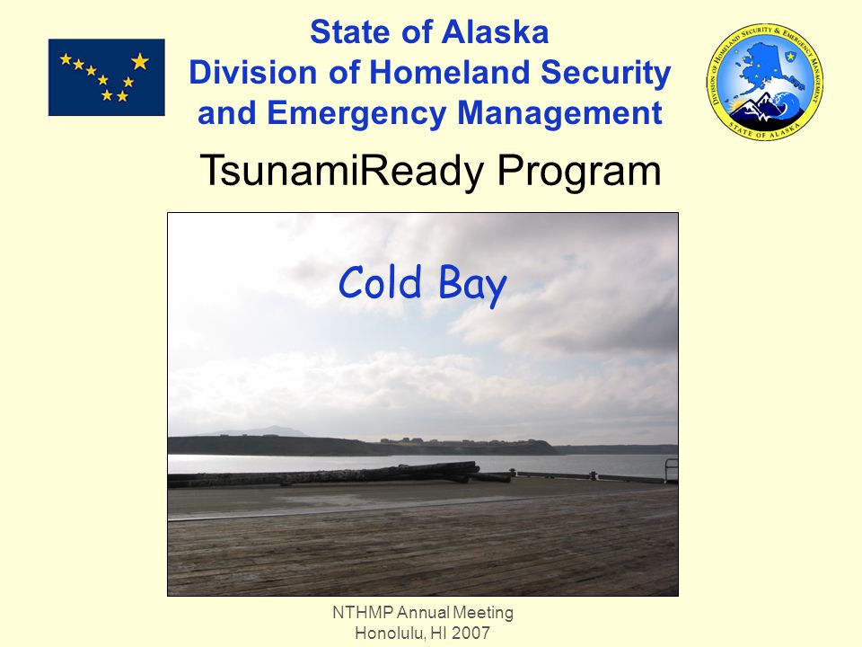 NTHMP Annual Meeting Honolulu, HI 2007 State of Alaska Division of Homeland Security and Emergency Management TsunamiReady Program Cold Bay