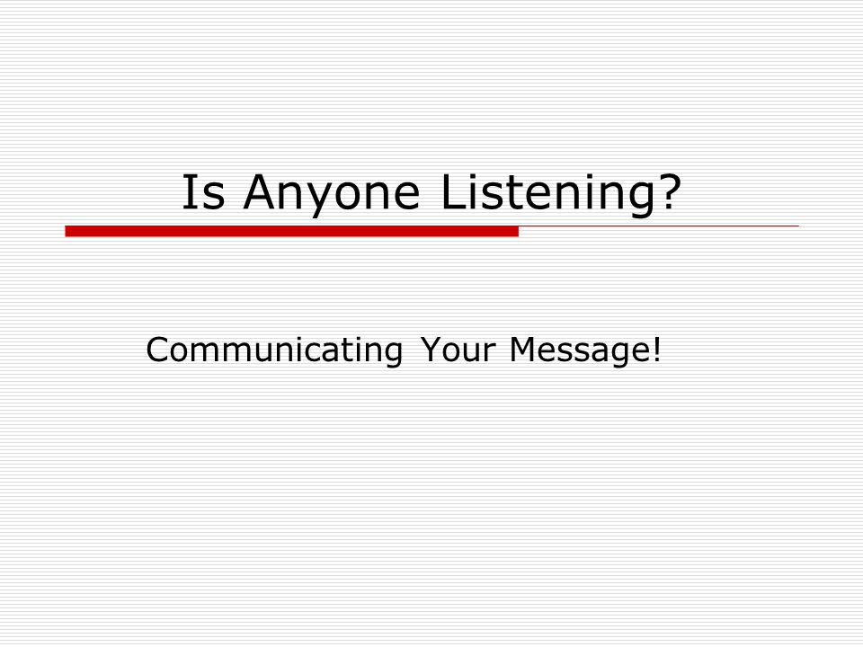 Is Anyone Listening Communicating Your Message!
