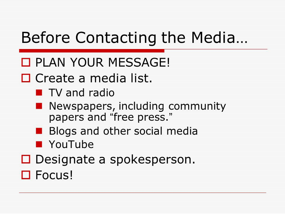 Before Contacting the Media…  PLAN YOUR MESSAGE.  Create a media list.