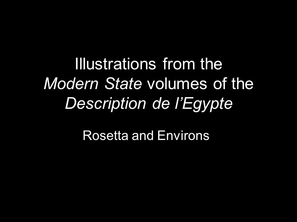 Illustrations from the Modern State volumes of the Description de l'Egypte Rosetta and Environs