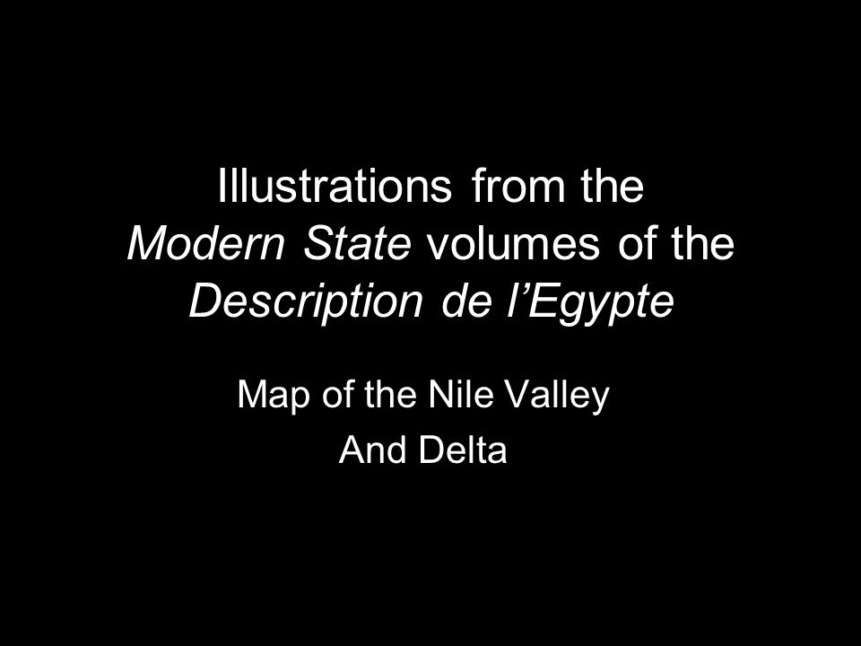 Illustrations from the Modern State volumes of the Description de l'Egypte Map of the Nile Valley And Delta
