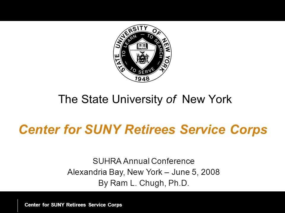 The State University of New York Center for SUNY Retirees Service Corps ©2008 The State University of New York 2 Appointment of a Task Force on SUNY Retirees To look at the working of the retirees programs at SUNY and non-SUNY campuses.