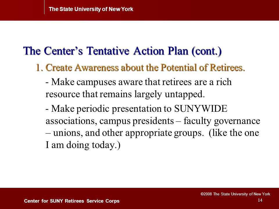 The State University of New York Center for SUNY Retirees Service Corps ©2008 The State University of New York 14 The Center's Tentative Action Plan (cont.) 1.