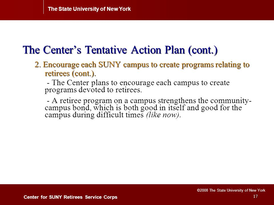 The State University of New York Center for SUNY Retirees Service Corps ©2008 The State University of New York 17 The Center's Tentative Action Plan (cont.) 2.