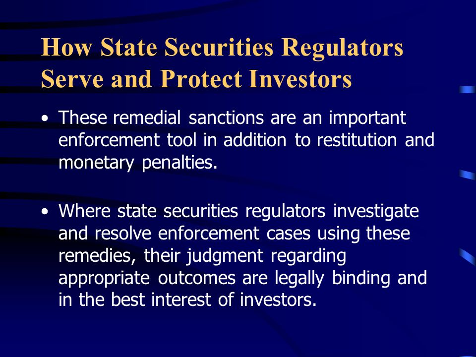 How State Securities Regulators Serve and Protect Investors These remedial sanctions are an important enforcement tool in addition to restitution and monetary penalties.