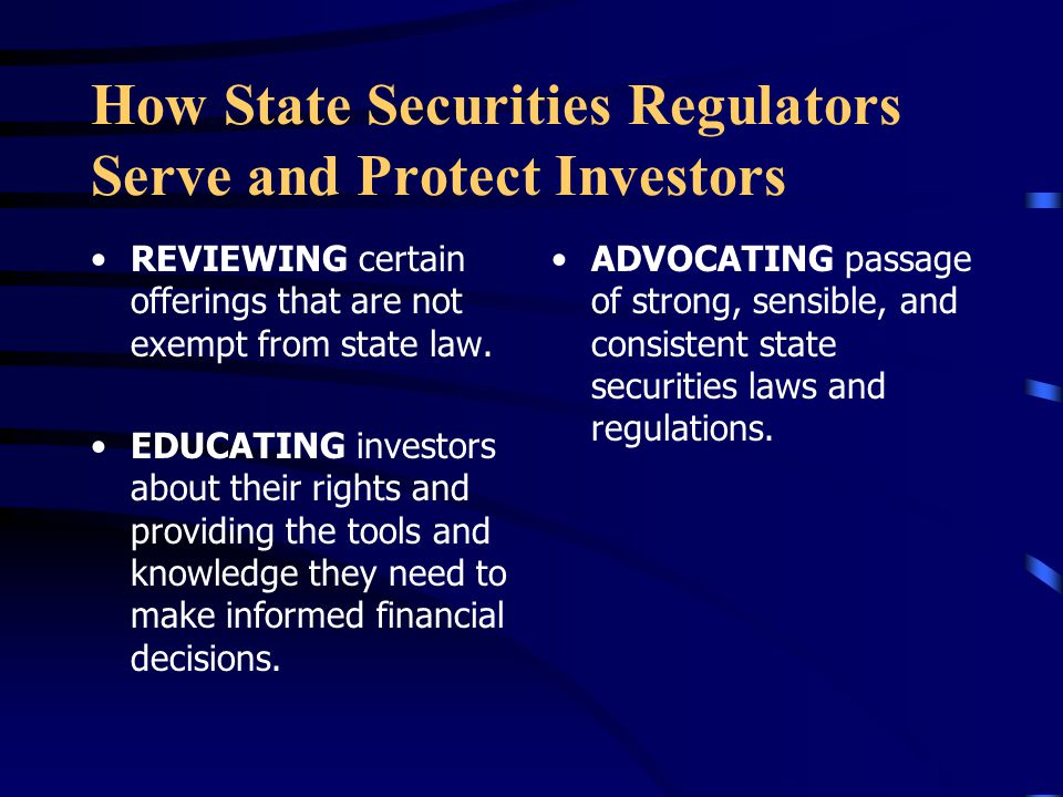 How State Securities Regulators Serve and Protect Investors REVIEWING certain offerings that are not exempt from state law.