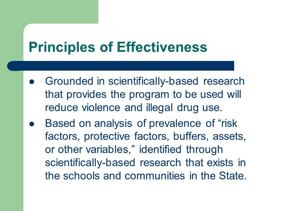 Principles of Effectiveness Grounded in scientifically-based research that provides the program to be used will reduce violence and illegal drug use.