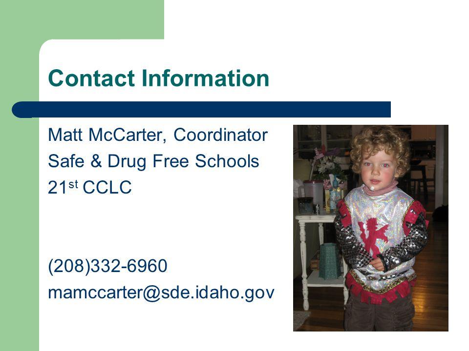 Contact Information Matt McCarter, Coordinator Safe & Drug Free Schools 21 st CCLC (208)332-6960 mamccarter@sde.idaho.gov