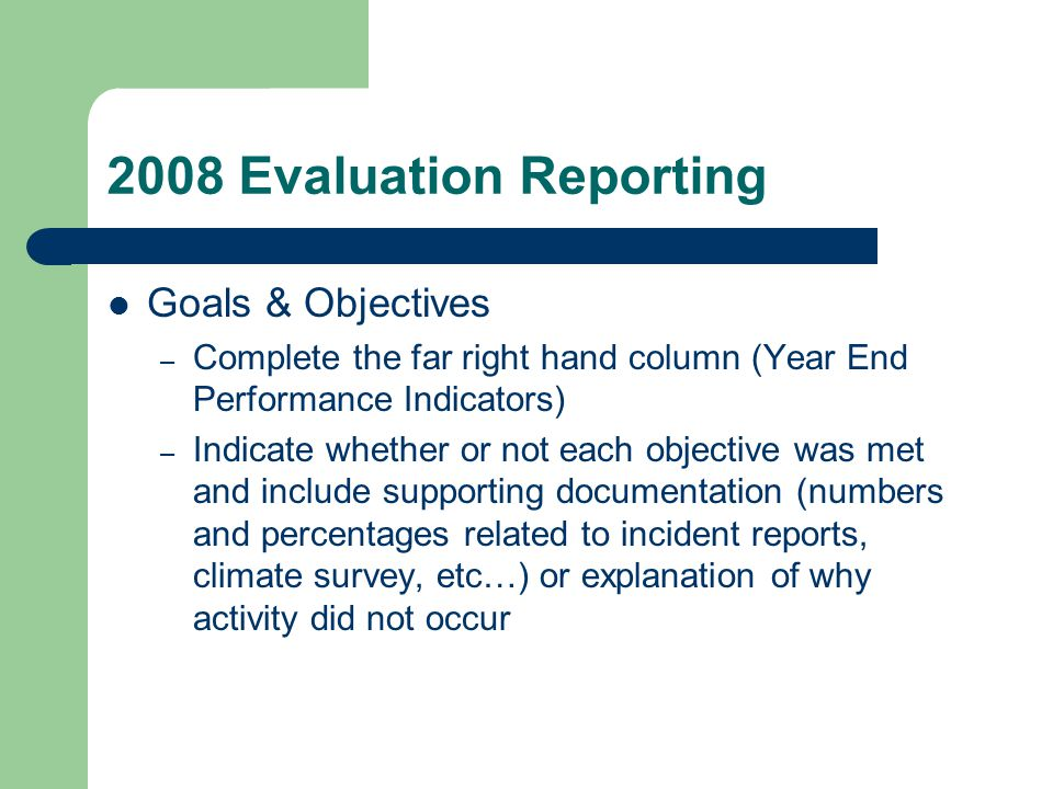 2008 Evaluation Reporting Goals & Objectives – Complete the far right hand column (Year End Performance Indicators) – Indicate whether or not each obj
