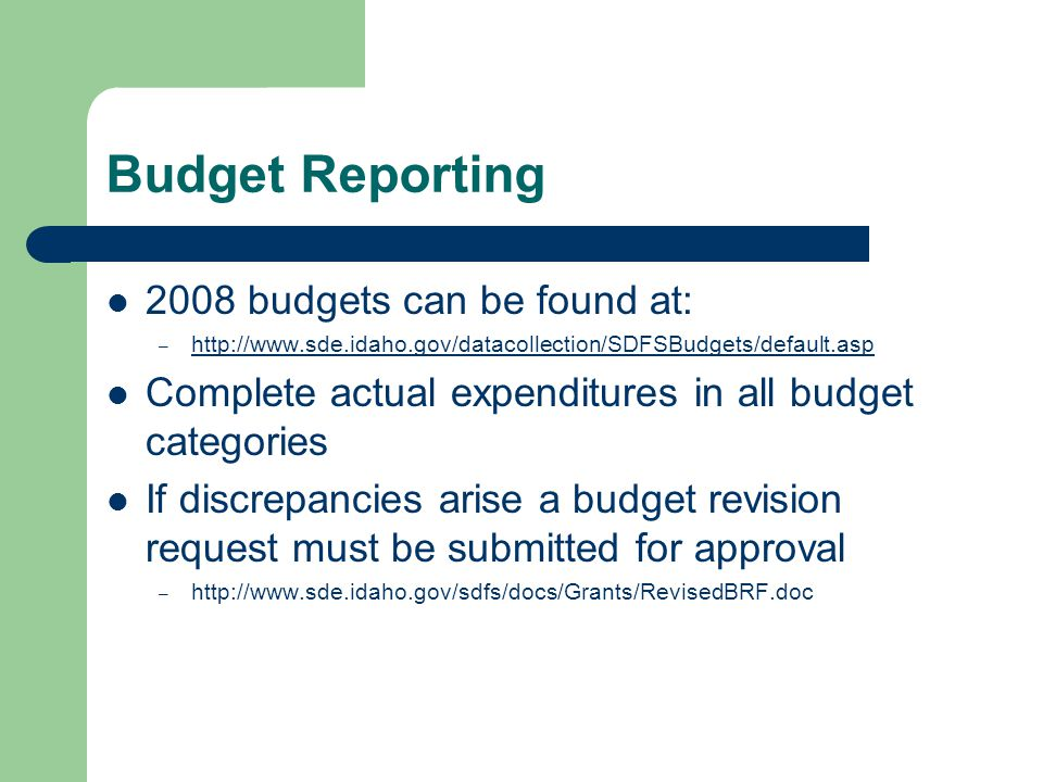 Budget Reporting 2008 budgets can be found at: – http://www.sde.idaho.gov/datacollection/SDFSBudgets/default.asp http://www.sde.idaho.gov/datacollecti