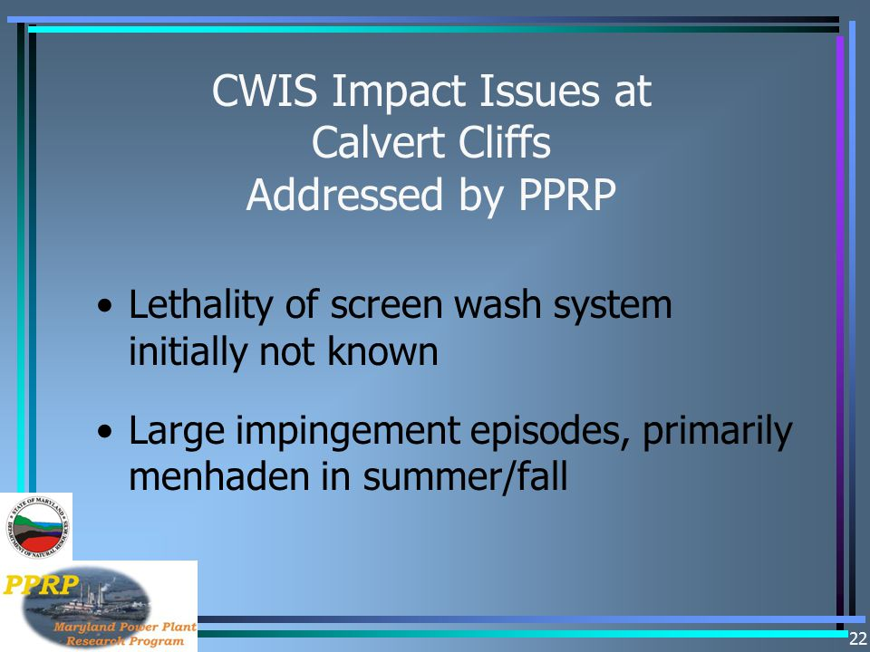 22 CWIS Impact Issues at Calvert Cliffs Addressed by PPRP Lethality of screen wash system initially not known Large impingement episodes, primarily me