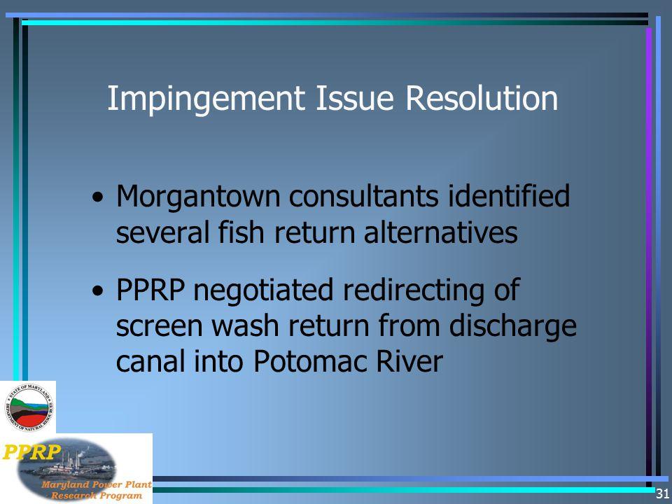 31 Impingement Issue Resolution Morgantown consultants identified several fish return alternatives PPRP negotiated redirecting of screen wash return f