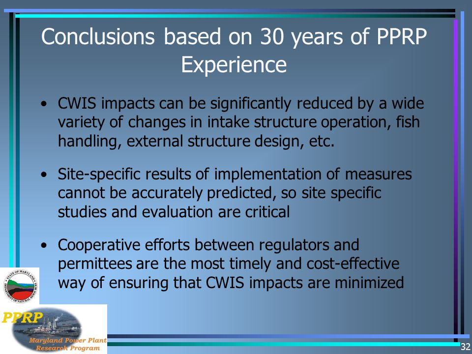 32 Conclusions based on 30 years of PPRP Experience CWIS impacts can be significantly reduced by a wide variety of changes in intake structure operati
