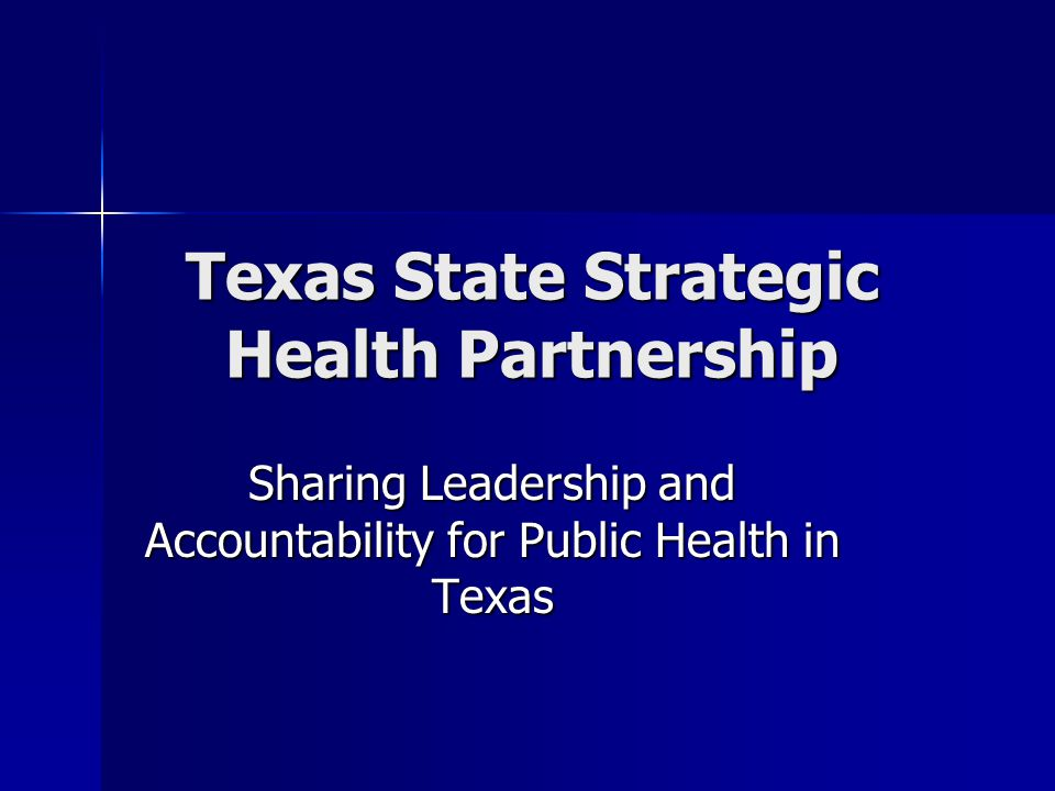 Texas State Strategic Health Partnership Sharing Leadership and Accountability for Public Health in Texas