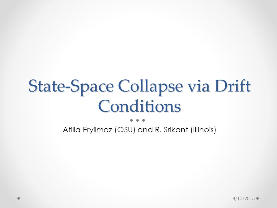 State-Space Collapse via Drift Conditions Atilla Eryilmaz (OSU) and R.