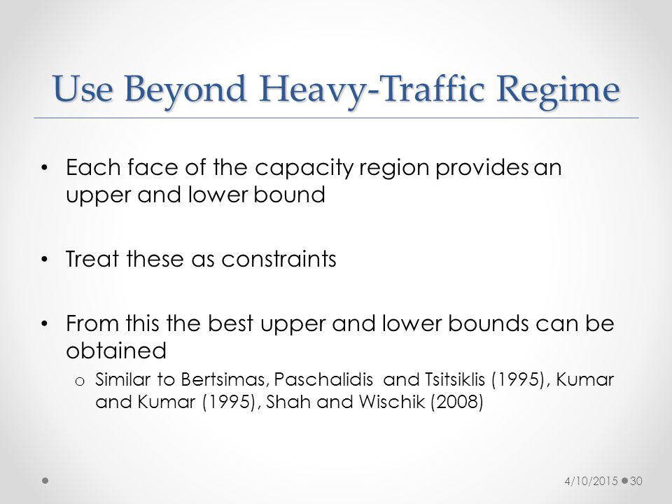 Use Beyond Heavy-Traffic Regime Each face of the capacity region provides an upper and lower bound Treat these as constraints From this the best upper
