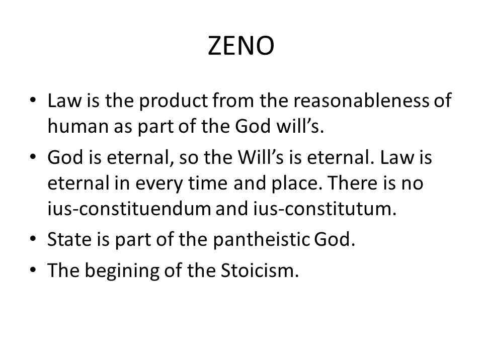 ZENO Law is the product from the reasonableness of human as part of the God will's. God is eternal, so the Will's is eternal. Law is eternal in every