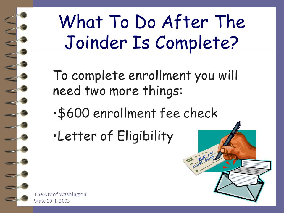 The Arc of Washington State 10-1-2003 What To Do After The Joinder Is Complete.