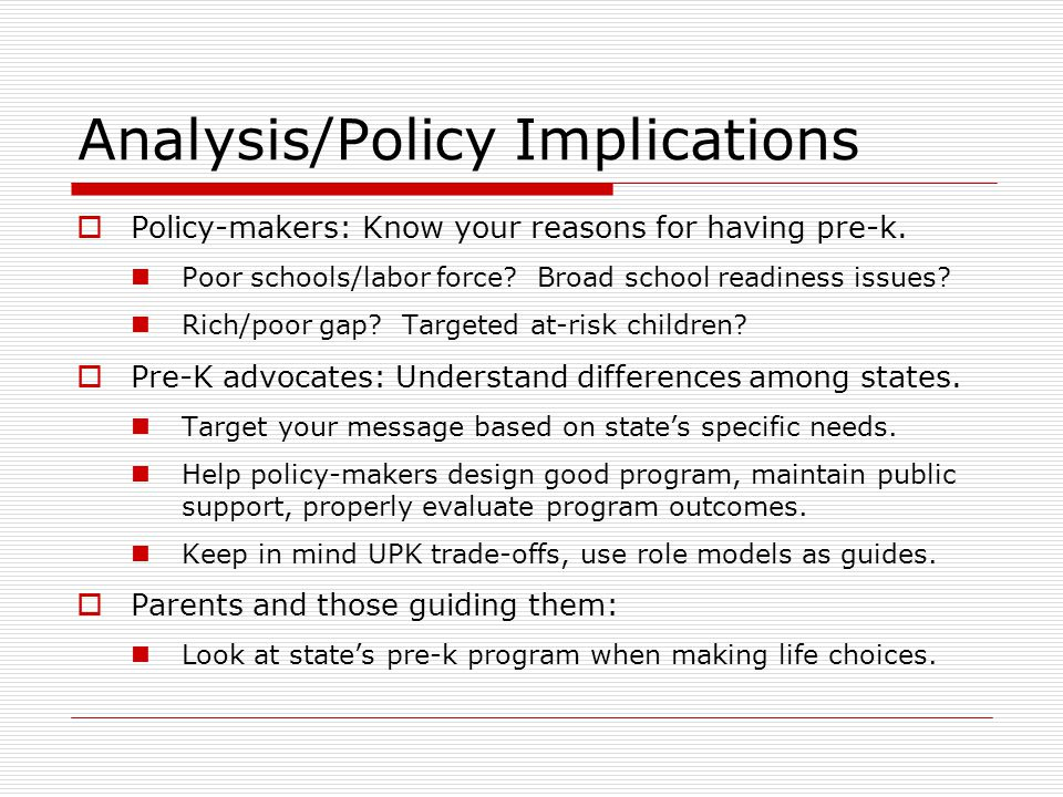 Analysis/Policy Implications  Policy-makers: Know your reasons for having pre-k.