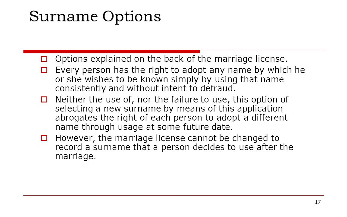 17 Surname Options  Options explained on the back of the marriage license.  Every person has the right to adopt any name by which he or she wishes t