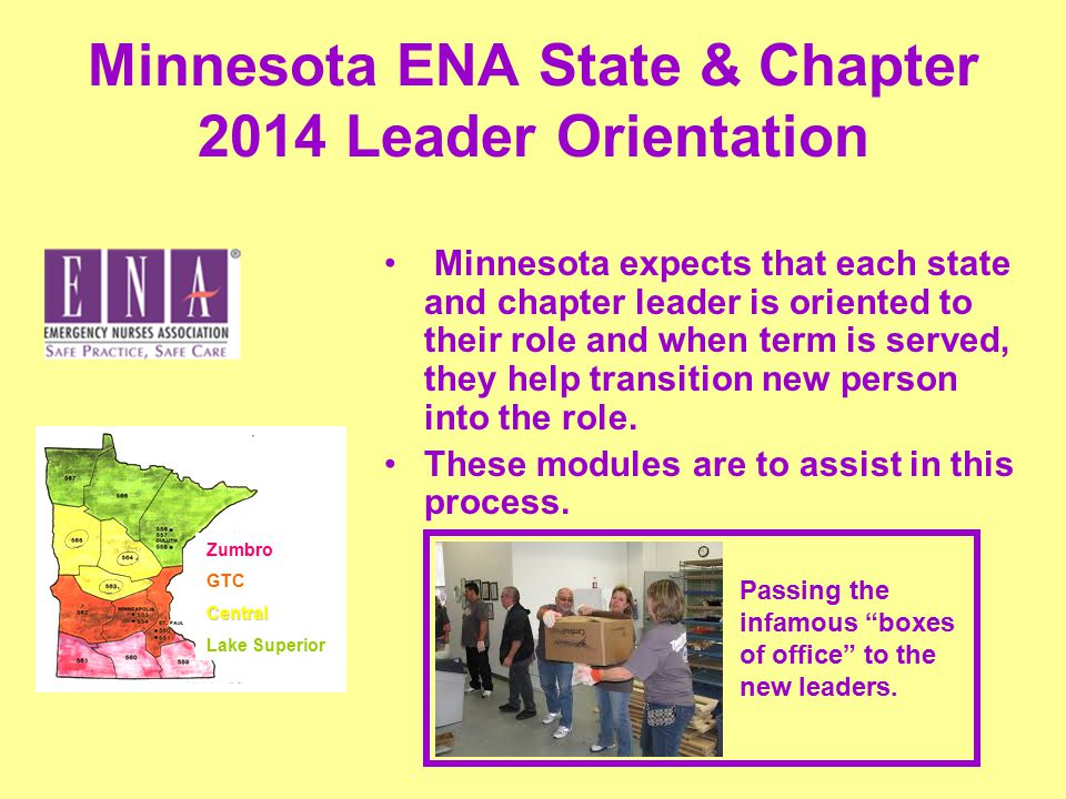 Minnesota ENA State & Chapter 2014 Leader Orientation Minnesota expects that each state and chapter leader is oriented to their role and when term is served, they help transition new person into the role.