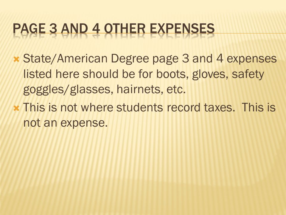  State/American Degree page 3 and 4 expenses listed here should be for boots, gloves, safety goggles/glasses, hairnets, etc.