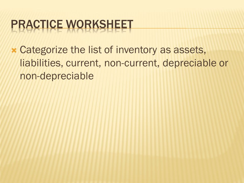  Categorize the list of inventory as assets, liabilities, current, non-current, depreciable or non-depreciable