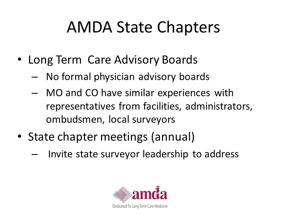 AMDA State Chapters Long Term Care Advisory Boards – No formal physician advisory boards – MO and CO have similar experiences with representatives fro