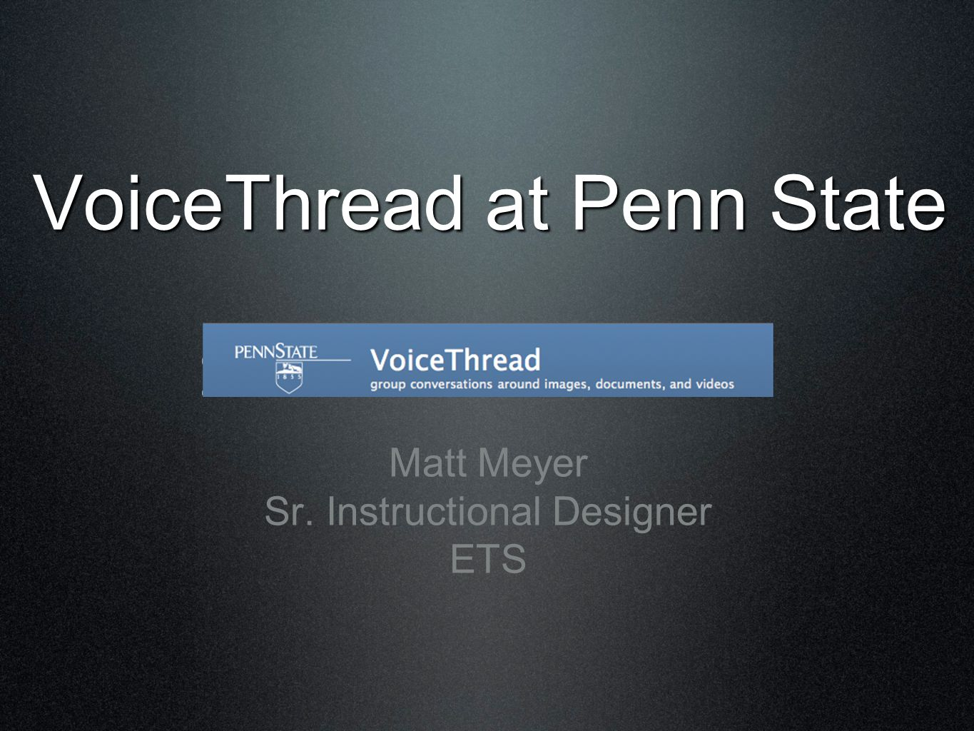 VoiceThread at Penn State What is a VoiceThread? Cloud based web application/service Upload various media to a slideshow Shared with others who can comment via microphone, webcam, text, phone audio file Cloud based web application/service Upload various media to a slideshow Shared with others who can comment via microphone, webcam, text, phone audio file