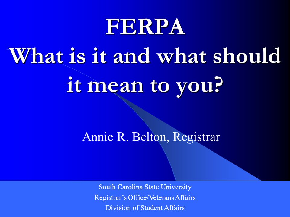 FERPA What is it and what should it mean to you.