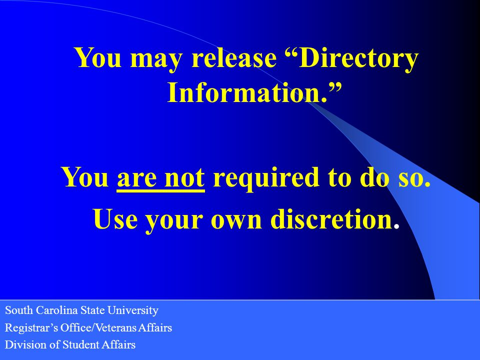 South Carolina State University Registrar's Office/Veterans Affairs Division of Student Affairs You may release Directory Information. You are not required to do so.