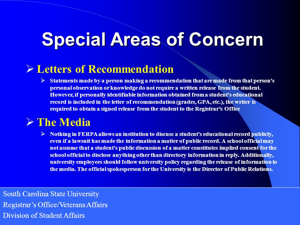 South Carolina State University Registrar's Office/Veterans Affairs Division of Student Affairs  Letters of Recommendation  Statements made by a person making a recommendation that are made from that person s personal observation or knowledge do not require a written release from the student.