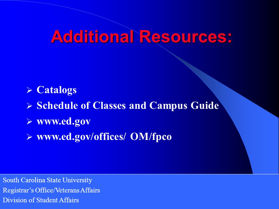 South Carolina State University Registrar's Office/Veterans Affairs Division of Student Affairs  Catalogs  Schedule of Classes and Campus Guide  www.ed.gov  www.ed.gov/offices/ OM/fpco Additional Resources: