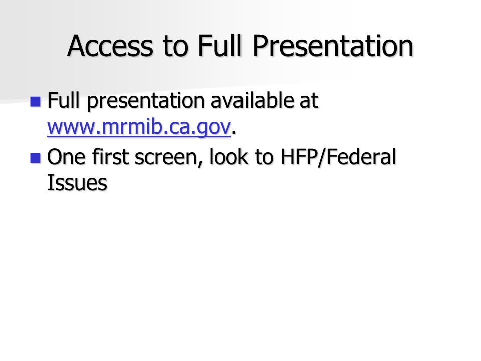 Access to Full Presentation Full presentation available at www.mrmib.ca.gov.