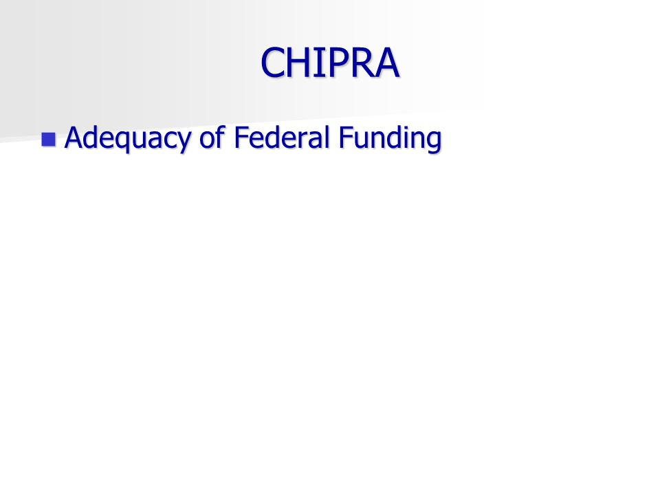 CHIPRA Adequacy of Federal Funding Adequacy of Federal Funding
