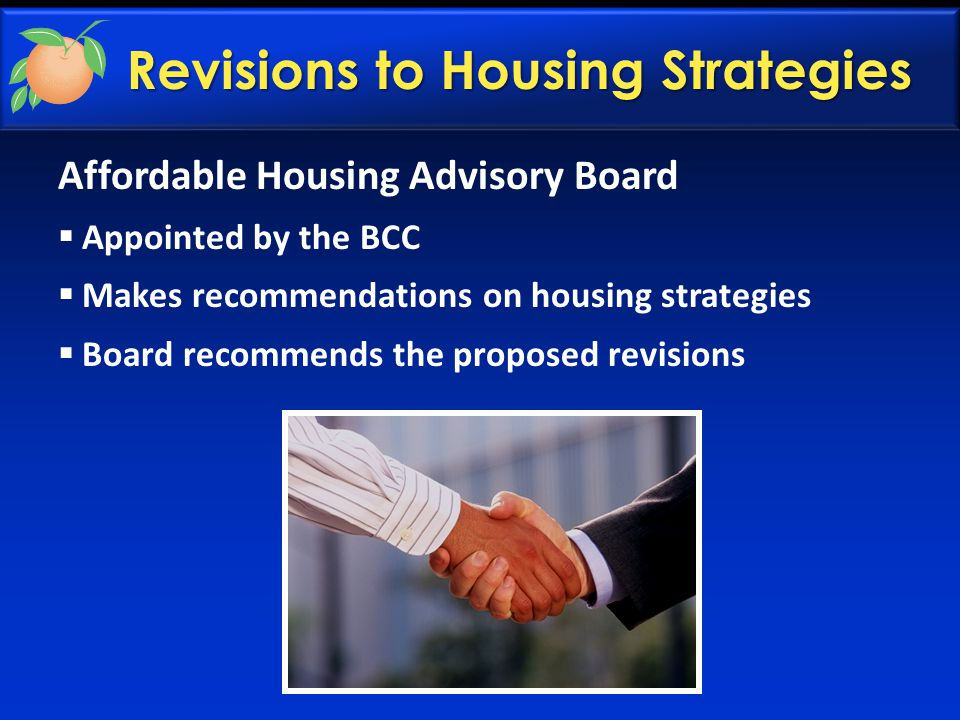Revisions to Housing Strategies Affordable Housing Advisory Board  Appointed by the BCC  Makes recommendations on housing strategies  Board recomme