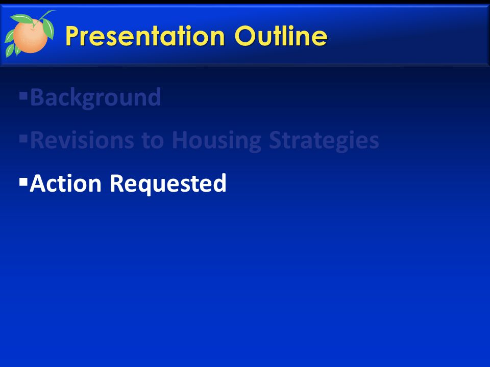 Presentation Outline  Background  Revisions to Housing Strategies  Action Requested