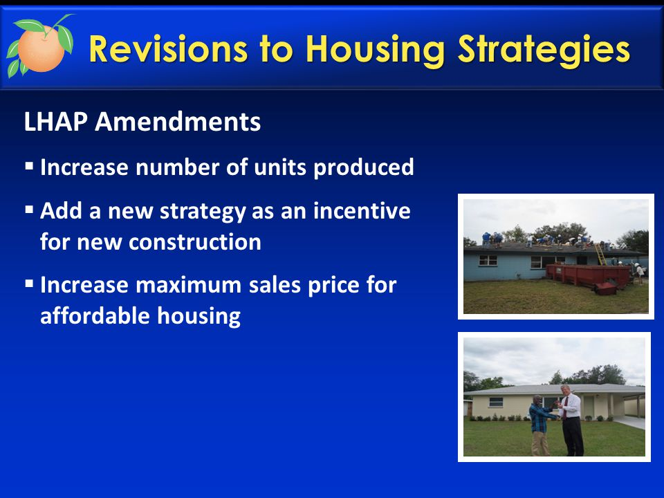 LHAP Amendments  Increase number of units produced  Add a new strategy as an incentive for new construction  Increase maximum sales price for affordable housing Revisions to Housing Strategies