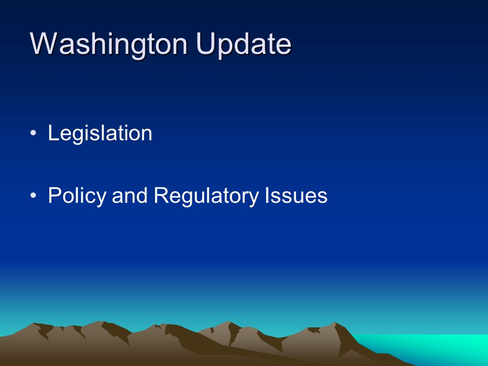 Washington Update Legislation Policy and Regulatory Issues