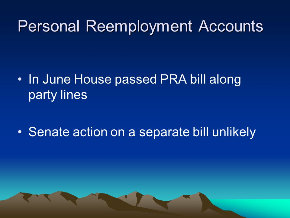 Personal Reemployment Accounts In June House passed PRA bill along party lines Senate action on a separate bill unlikely